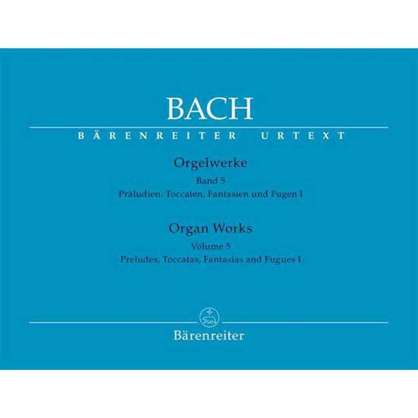 Bach: Orgelwerke Band 5 - Präludien, Toccaten, Fantasien und Fugen I