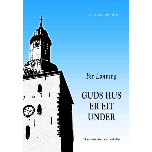Guds hus er eit under - en biskops samlebok