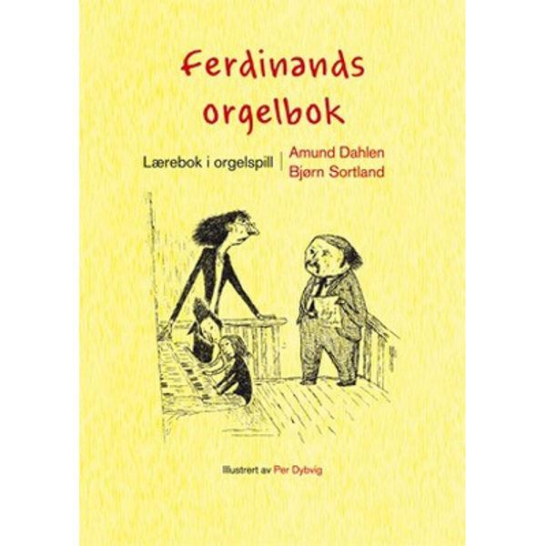 Ferdinands orgelbok - Lærebok i orgelspill. Amund Dahlen/Bjørn Sortland