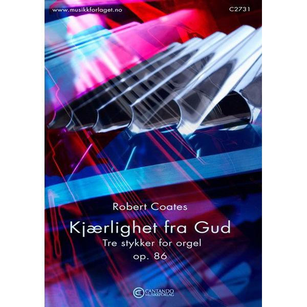 Kjærlighet fra Gud (Tre stykker for orgel op. 86) Robert Coates - Orgel