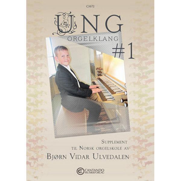 Ung Orgelklang 1 - Supplement til Norsk Orgelskole - Bjørn Vidar Ulvedalen