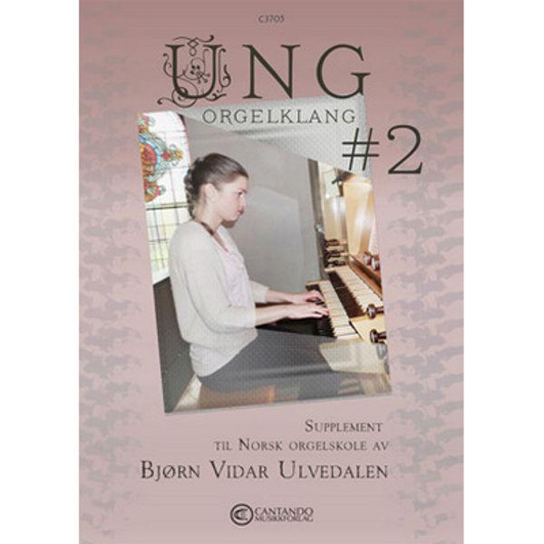 Ung Orgelklang 2 - Supplement til Norsk Orgelskole - Bjørn Vidar Ulvedalen