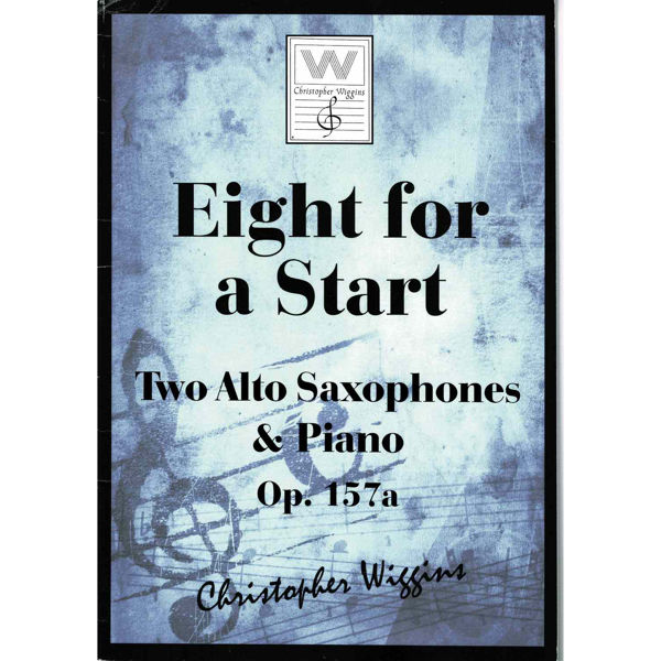 Eight for a Start op. 157a, Two Alto Saxophones & Piano. Christopher D. Wiggins