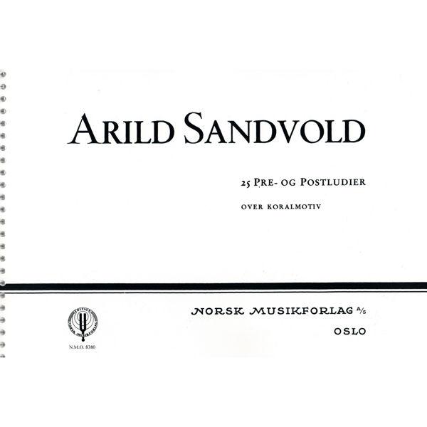 25 Pre- Og Postludier over Koralmotiv. Arild Sandvold - Orgel