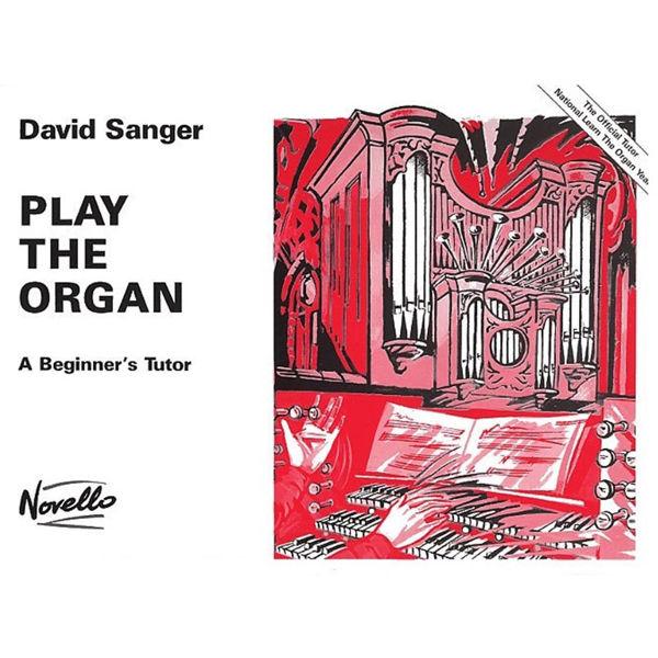 David Sanger: Play The Organ A Beginner's Tutor