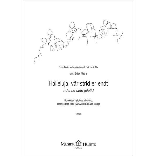 Halleluja, vår strid er endt. I denne søte juletid, Ørjan Matre, Partitur Versjon for strykeorkester og kor. SSAAATTTBB